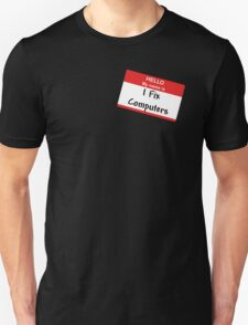 Hello My Name Is: I Fix Computers T-Shirt