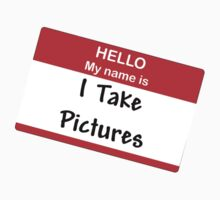 Hello My Name Is: I Take Pictures by BrianBest
