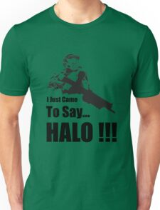 I Just Came to Say 'Halo' Unisex T-Shirt