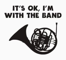 It's OK I'm With The Band French Horn Kids Tee