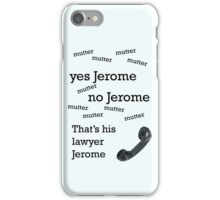 That's his lawyer, Jerome iPhone Case/Skin