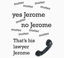 That's his lawyer, Jerome by HatsyAmos