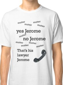 That's his lawyer, Jerome Classic T-Shirt