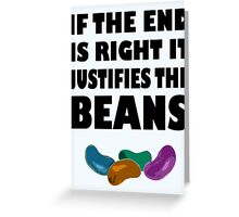 If The End Is Right.... Greeting Card