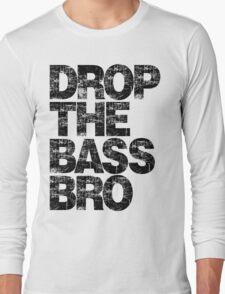DROP THE BASS BRO Long Sleeve T-Shirt