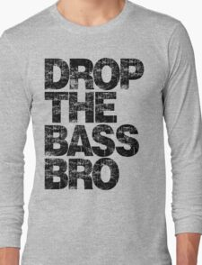 DROP THE BASS BRO Long Sleeve T-Shirt