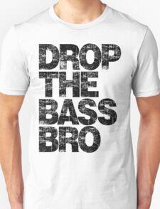 DROP THE BASS BRO T-Shirt