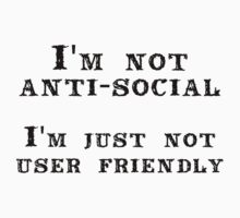 I'm not anti-social; I'm just not user friendly by Cyndiee Ejanda