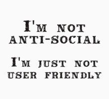 I'm not anti-social; I'm just not user friendly by Cyndiee Ejanda