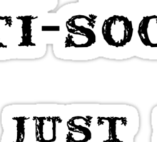I'm not anti-social; I'm just not user friendly Sticker