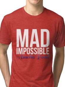mad impossible; Tri-blend T-Shirt