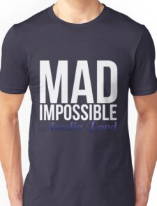 mad impossible; Unisex T-Shirt