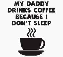 My Daddy Drinks Coffee Because I Don't Sleep Baby Tee