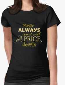 Magic Always Comes With A Price! Womens Fitted T-Shirt
