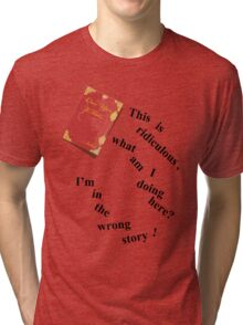 I'm In The Wrong Story!  Tri-blend T-Shirt