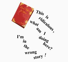 I'm In The Wrong Story!  T-Shirt