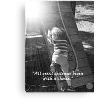 """""""All great destinies begin with a choice.""""  by Carter L. Shepard Canvas Print"""
