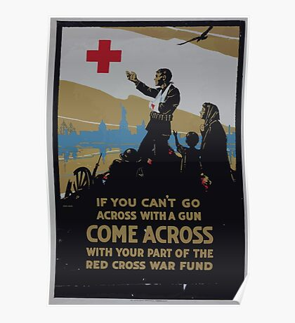 If you cant go across with a gun come across with your part of the Red Cross war fund Poster