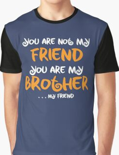 You are my brother, my friend Graphic T-Shirt