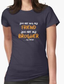 You are my brother, my friend Womens Fitted T-Shirt