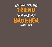 You are my brother, my friend T-Shirt