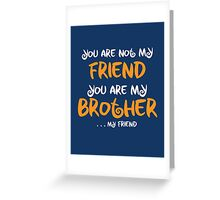 You are my brother, my friend Greeting Card