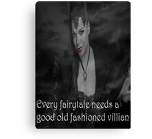 Once Upon A Time - Evil Queen - Every fairytale needs a good old fashioned villain Canvas Print