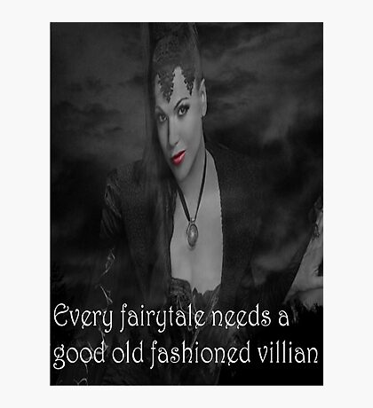 Once Upon A Time - Evil Queen - Every fairytale needs a good old fashioned villain Photographic Print