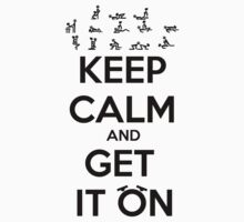 Keep Calm and Get it On by Phylicia Haartje