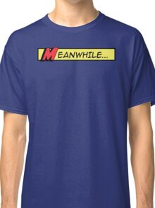 Meanwhile (comic book graphic) Classic T-Shirt