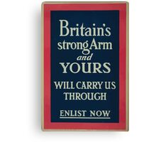 Britains strong arm and yours will carry us through Enlist now Canvas Print