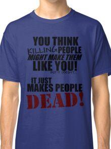 Killing people makes them dead! (black) Classic T-Shirt
