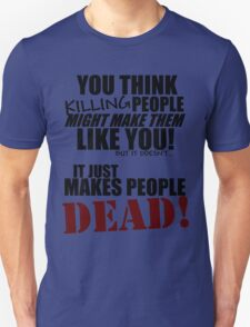 Killing people makes them dead! (black) T-Shirt