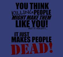 Killing people makes them dead! (black) Unisex T-Shirt