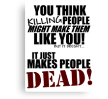 Killing people makes them dead! (black) Canvas Print
