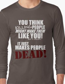 Killing people makes them dead! (white) Long Sleeve T-Shirt