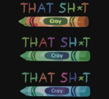 That Sh*t Cray! by Studio Rōnin