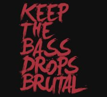KEEP THE BASS DROPS BRUTAL by DropBass