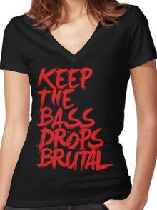 KEEP THE BASS DROPS BRUTAL Women's Fitted V-Neck T-Shirt