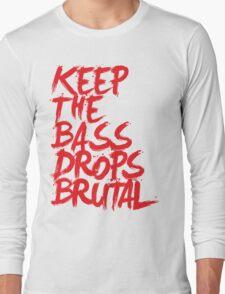 KEEP THE BASS DROPS BRUTAL Long Sleeve T-Shirt