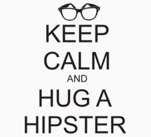 KEEP CALM AND HUG A HIPSTER by VanPerriStudios