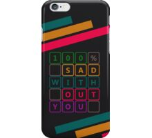 100% sad without you iPhone Case/Skin