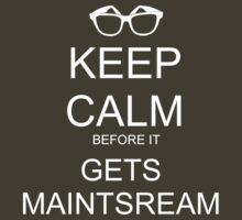KEEP CALM BEFORE IT GETS MAINSTREAM by VanPerriStudios