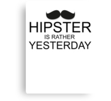 Hipster is Rather Yesterday Canvas Print