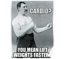 Cardio? You Mean Lift Weights Faster? Poster