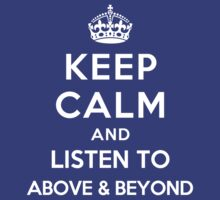 Keep Calm and listen to Above & Beyond by Yiannis  Telemachou