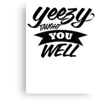 Yeezy Taught You Well! Canvas Print