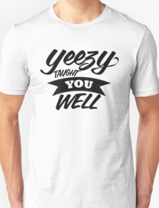 Yeezy Taught You Well! T-Shirt