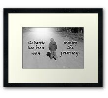 """The battle has been won so enjoy the journey.""  by Carter L. Shepard Framed Print"