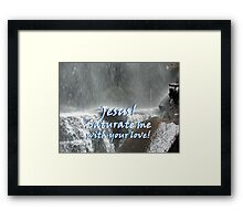 """Jesus! Saturate me with your love.""  by Carter L. Shepard Framed Print"